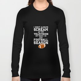 I Don't Always Scream at the TV Funny Sports T-shirt Long Sleeve T-shirt
