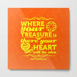 For where your treasure is, there your heart will be also Metal Print