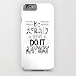 Be afraid and do it anyway bw iPhone Case
