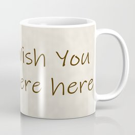 I love the traditional means of communication.  The handwritten message when travel was not as easy. Coffee Mug