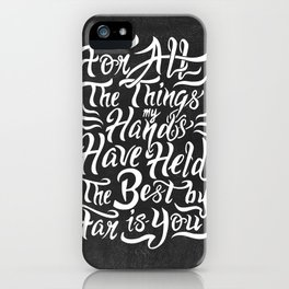 For All The Things My Hands Have Held iPhone Case