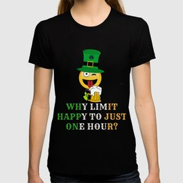 why limit happy to just one hour st paddys day T-shirt