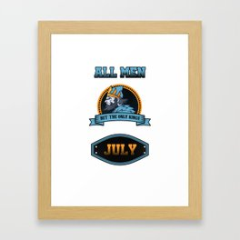 Birthday Celebration Gift All Men Are Equal But Only Kings Are Born In July Birth Anniversary Framed Art Print
