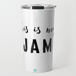 This Is My Jam Travel Mug