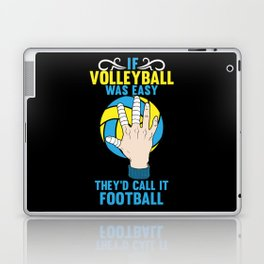 If Volleyball was Easy They'd Call it Football - Gift Laptop & iPad Skin