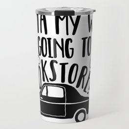 Outta My Way! Travel Mug