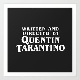Written and directed by Quentin Tarantino - black Art Print