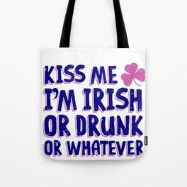 Irish Kiss Me I'm Drunk or Whatever Tote Bag
