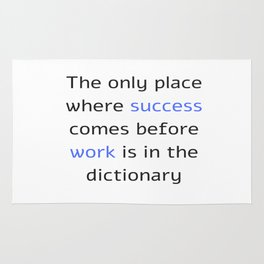 The only place where success comes before work is in the dictionary Rug