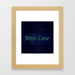 More Love Framed Art Print