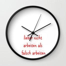 lieber nicht arbeiten als falsch arbeiten Wall Clock