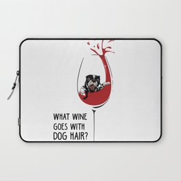What wine goes with dog hair? Laptop Sleeve