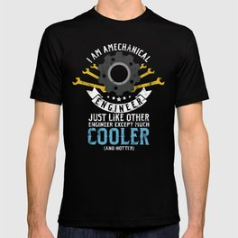 I Am A Mechanical Engineer Funny Engineering Mechanic Machinist T-shirt