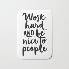 Work Hard and Be Nice To People Bath Mat
