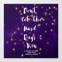 Don't Let The Hard Days Win Canvas Print