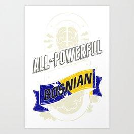 I'm Bosnian Proud Country All Powerful Art Print