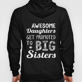 Awesome Daughters Get Promoted To Big Sisters Gift Idea Kids Sister t-shirts Hoody