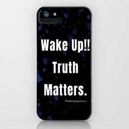 Wake Up!! Truth Matters. iPhone Case