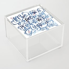 The Time That Is Given To Us Acrylic Box