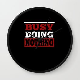 Busy doing Nothing Wall Clock