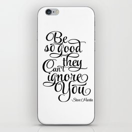 Inspirational Print, Motivation poster Be So Good They Can't Ignore You, Steve Martin, Printable iPhone Skin