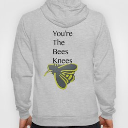 You're the Bees Knees  Hoody