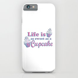 Life is as Sweet as a Cupcake iPhone Case