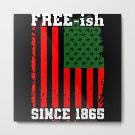 Free-ish Since 1865 Juneteenth Flag Gift Metal Print