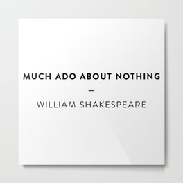 Much Ado About Nothing  —  William Shakespeare Metal Print