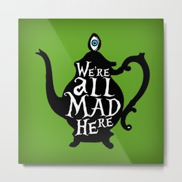 """We're all MAD here"" - Alice in Wonderland - Teapot - 'Garden Green Metal Print"
