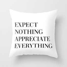 expect nothing appreciate everything Throw Pillow