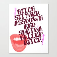 rupaul Canvas Prints featuring Bitch sit your ass down and shut the hell up bitch by Francine Oliveira