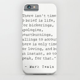 """""""There isn't time..."""" Mark Twain quote iPhone Case"""
