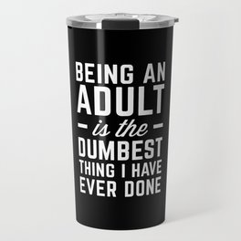 Being An Adult Funny Quote Travel Mug