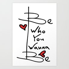 Be who you wanna be Art Print