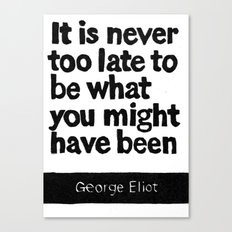 It Is Never To Late To Be What You Might Have Been Canvas Print