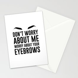 don't worry about me. worry about your eyebrows Stationery Cards