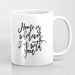 Home is wherever i'm with you,inspirational quote,quote prints,wall art,home sweet home Coffee Mug