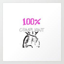 100% Complaint Art Print