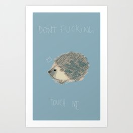 DON'T FUCKING TOUCH ME Art Print