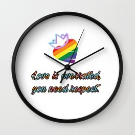 Love is overrated, you need respect. Wall Clock