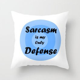 sarcasm is my only defense! Throw Pillow