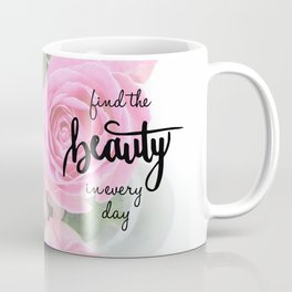 Find the Beauty in every day, Handlettering Quote Coffee Mug
