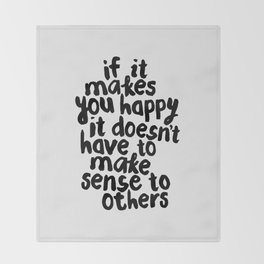 If It Makes You Happy It Doesn't Have To Make Sense to Others Throw Blanket
