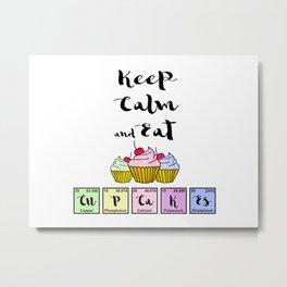Keep calm and eat CuPCaKEs Metal Print