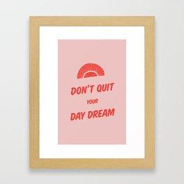 Don't Quit Your Daydream - 2 Framed Art Print