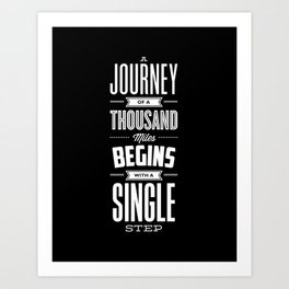 A Journey of a Thousand Miles Begins with a Single Step modern typography minimalism room wall decor Art Print