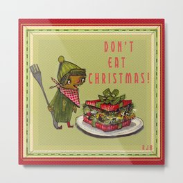 Don't Eat Christmas! Metal Print