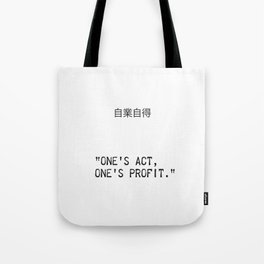 """One's act, one's profit."" - ""you reap what you sow"" Tote Bag"