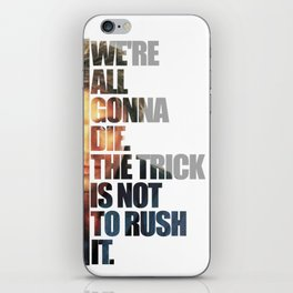 MacGyver Said: We're all gonna die. The trick is not to rush it. iPhone Skin